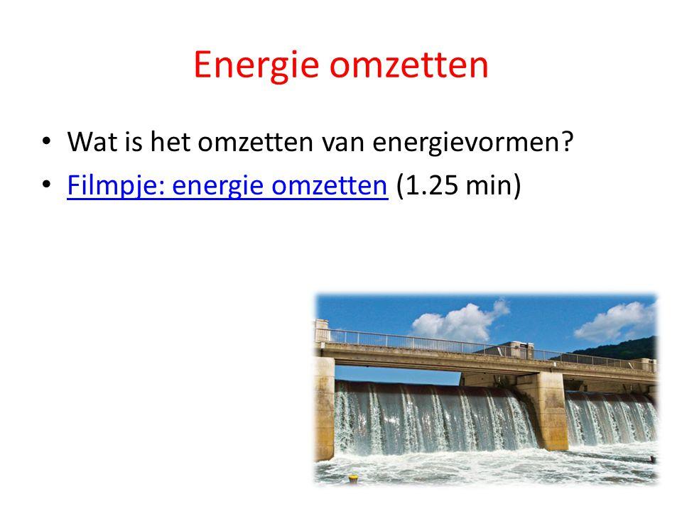 Energie omzetten Wat is het omzetten van energievormen? Filmpje: energie omzetten (1.25 min) Filmpje: energie omzetten