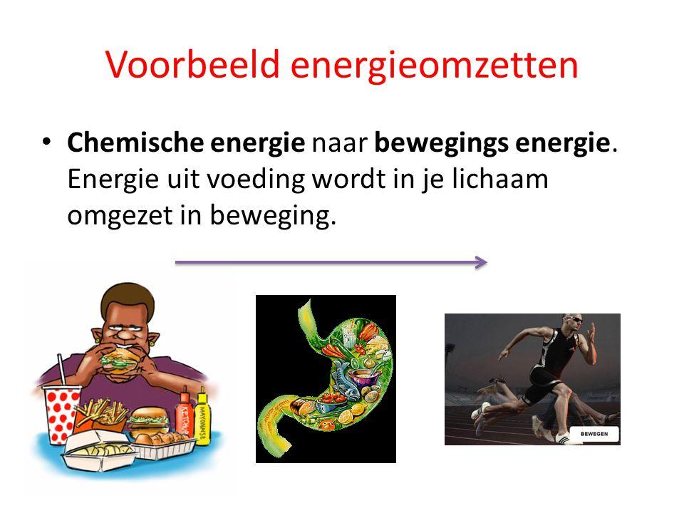 Voorbeeld energieomzetten Chemische energie naar bewegings energie. Energie uit voeding wordt in je lichaam omgezet in beweging.