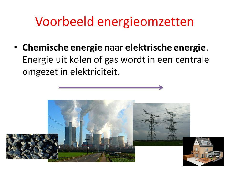 Voorbeeld energieomzetten Chemische energie naar elektrische energie. Energie uit kolen of gas wordt in een centrale omgezet in elektriciteit.