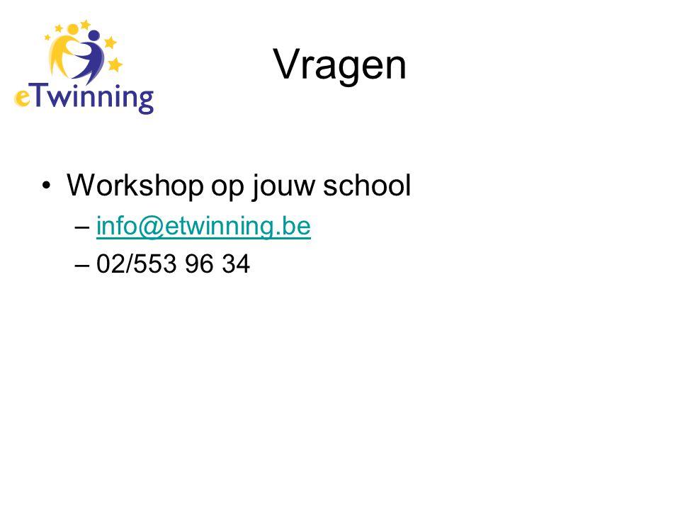 Vragen Workshop op jouw school –info@etwinning.beinfo@etwinning.be –02/553 96 34