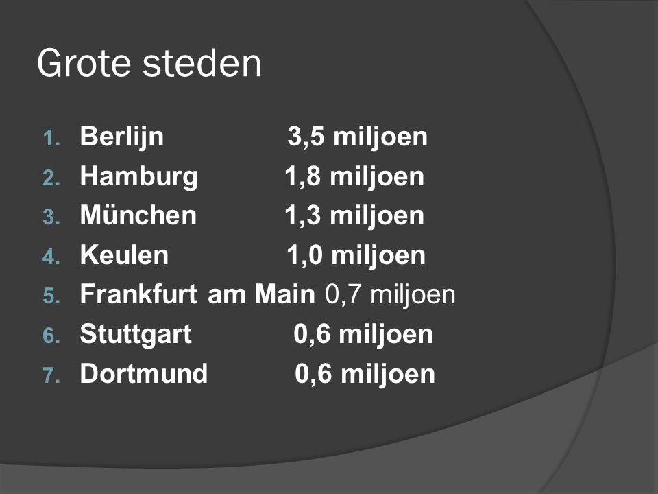 Grote steden 1. Berlijn 3,5 miljoen 2. Hamburg 1,8 miljoen 3. München 1,3 miljoen 4. Keulen 1,0 miljoen 5. Frankfurt am Main 0,7 miljoen 6. Stuttgart