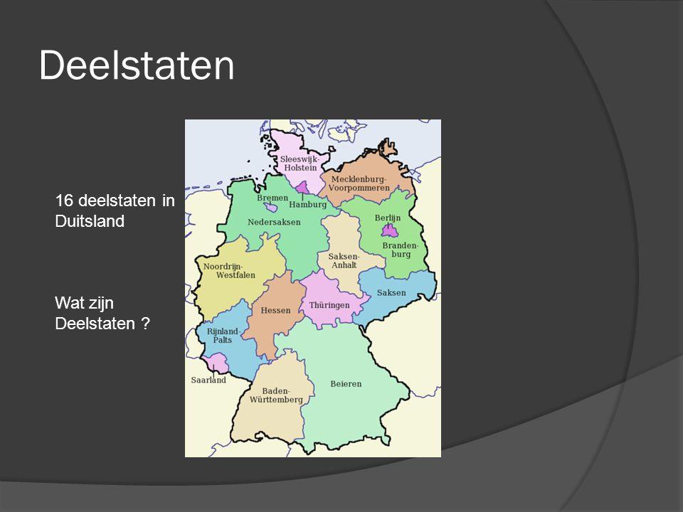 Deelstaten 16 deelstaten in Duitsland Wat zijn Deelstaten ?