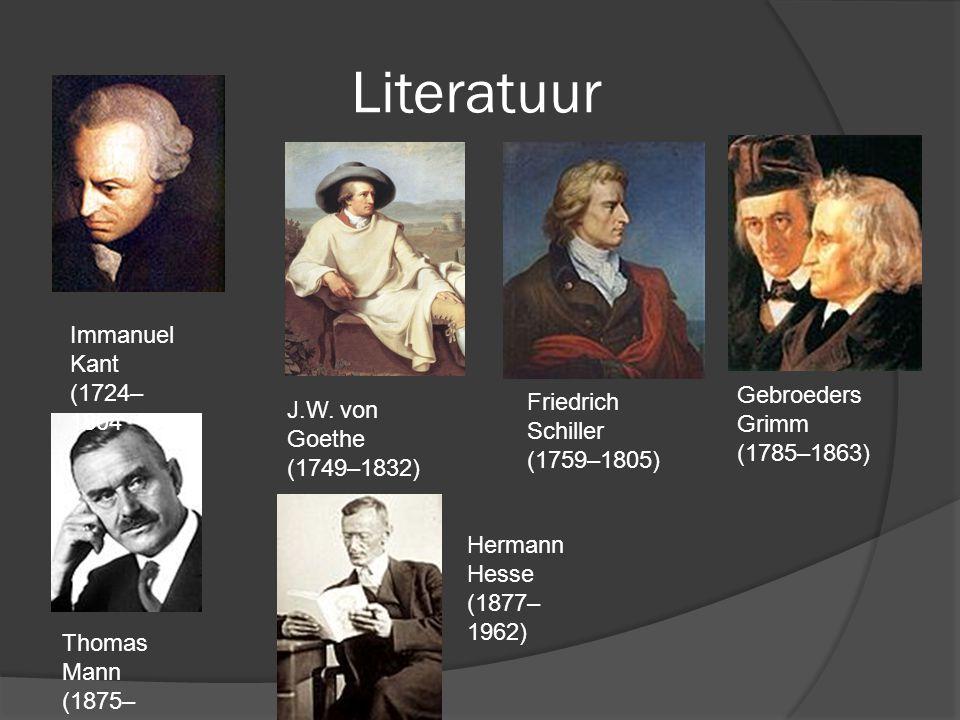Literatuur J.W. von Goethe (1749–1832) Friedrich Schiller (1759–1805) Gebroeders Grimm (1785–1863) Thomas Mann (1875– 1955) Hermann Hesse (1877– 1962)