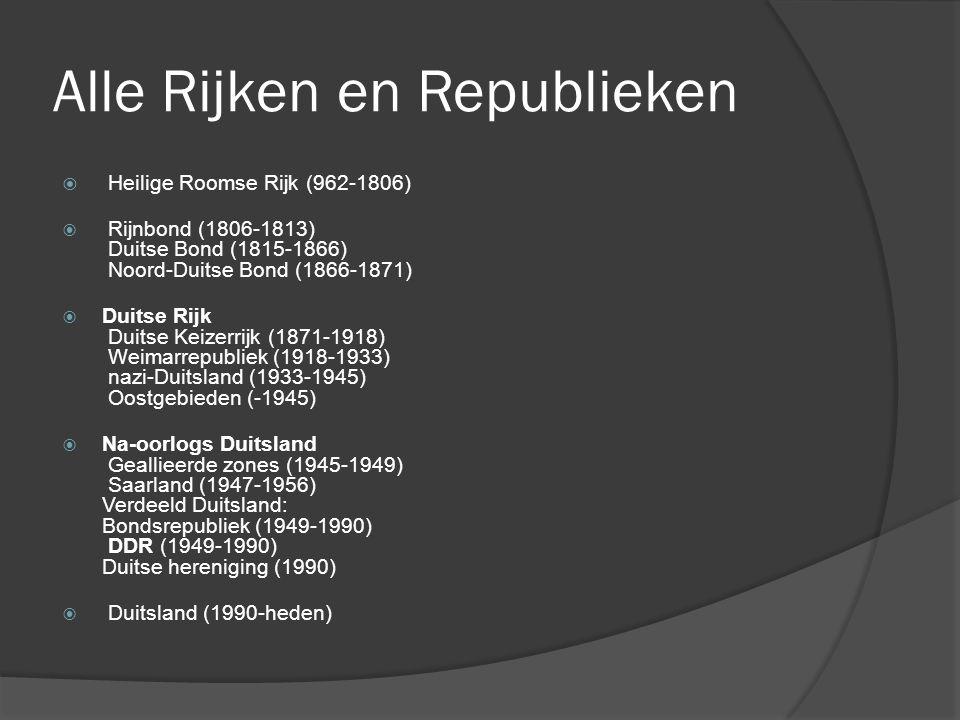 Alle Rijken en Republieken  Heilige Roomse Rijk (962-1806)  Rijnbond (1806-1813) Duitse Bond (1815-1866) Noord-Duitse Bond (1866-1871)  Duitse Rijk