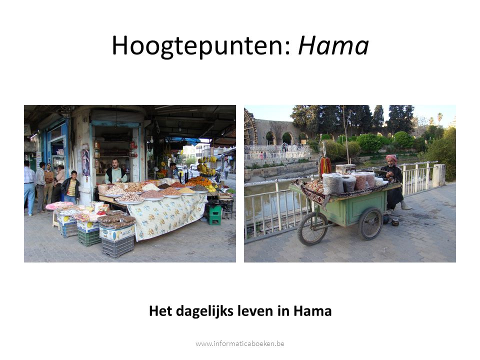 Hoogtepunten: Hama Het dagelijks leven in Hama www.informaticaboeken.be