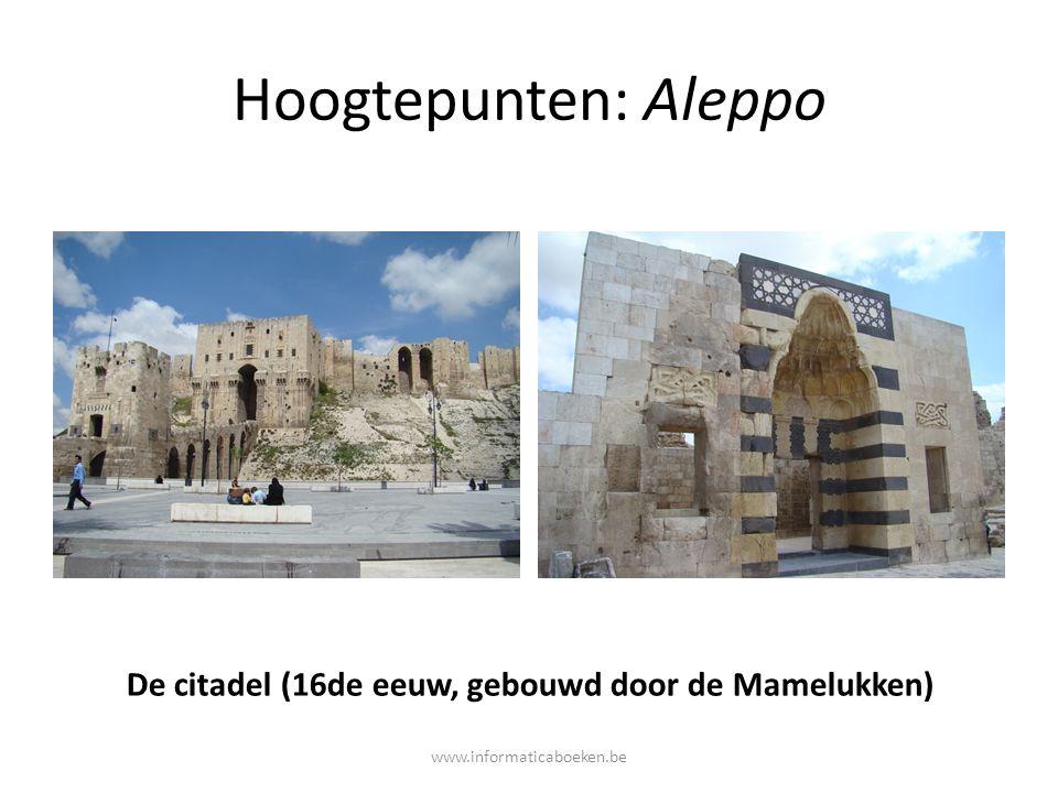 Hoogtepunten: Aleppo De citadel (16de eeuw, gebouwd door de Mamelukken) www.informaticaboeken.be