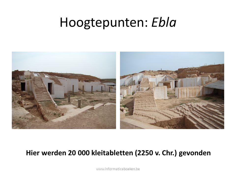 Hoogtepunten: Ebla Hier werden 20 000 kleitabletten (2250 v. Chr.) gevonden www.informaticaboeken.be