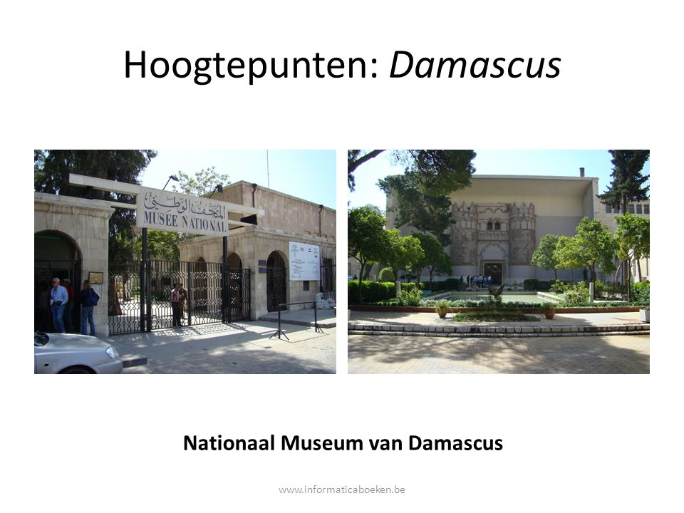 Hoogtepunten: Damascus Nationaal Museum van Damascus www.informaticaboeken.be