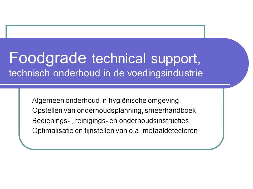 Foodgrade technical support, technisch onderhoud in de voedingsindustrie Algemeen onderhoud in hygiënische omgeving Opstellen van onderhoudsplanning, smeerhandboek Bedienings-, reinigings- en onderhoudsinstructies Optimalisatie en fijnstellen van o.a.