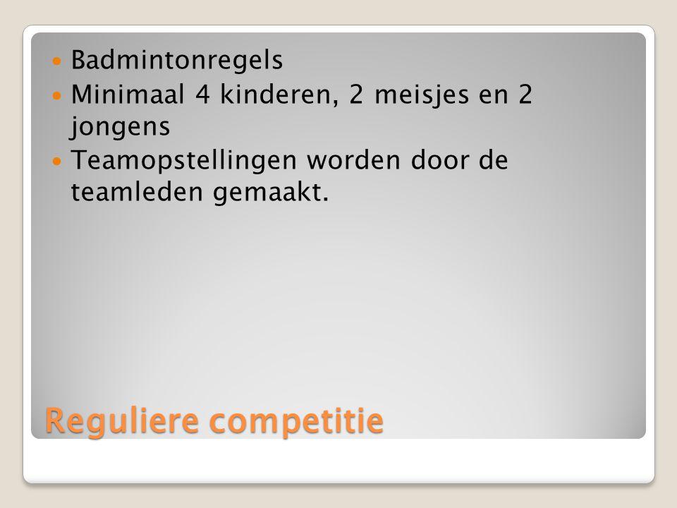 Reguliere competitie Badmintonregels Minimaal 4 kinderen, 2 meisjes en 2 jongens Teamopstellingen worden door de teamleden gemaakt.