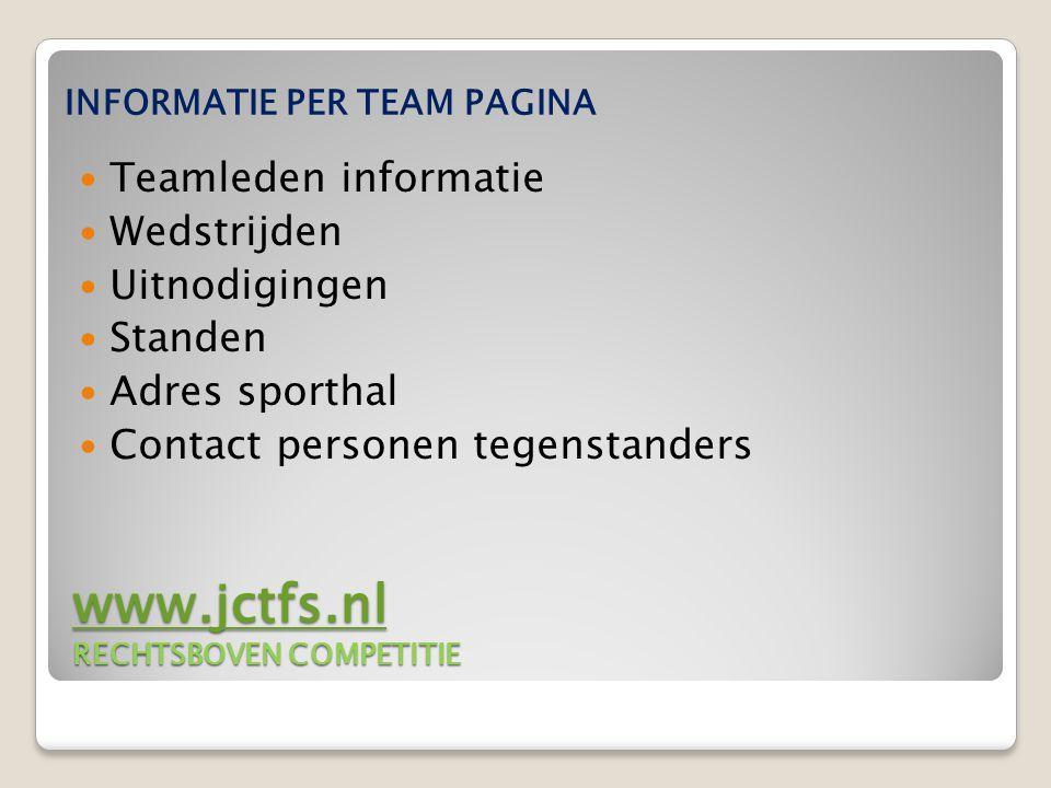 www.jctfs.nl www.jctfs.nl RECHTSBOVEN COMPETITIE www.jctfs.nl Teamleden informatie Wedstrijden Uitnodigingen Standen Adres sporthal Contact personen tegenstanders INFORMATIE PER TEAM PAGINA