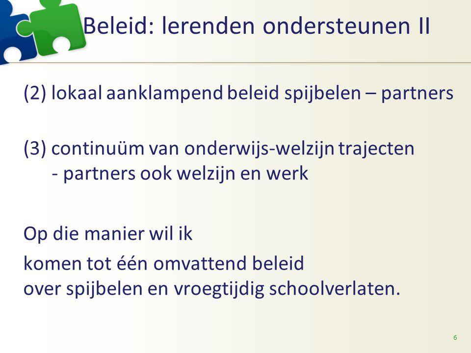 Beleid: lerenden ondersteunen II (2) lokaal aanklampend beleid spijbelen – partners (3) continuüm van onderwijs-welzijn trajecten - partners ook welzi