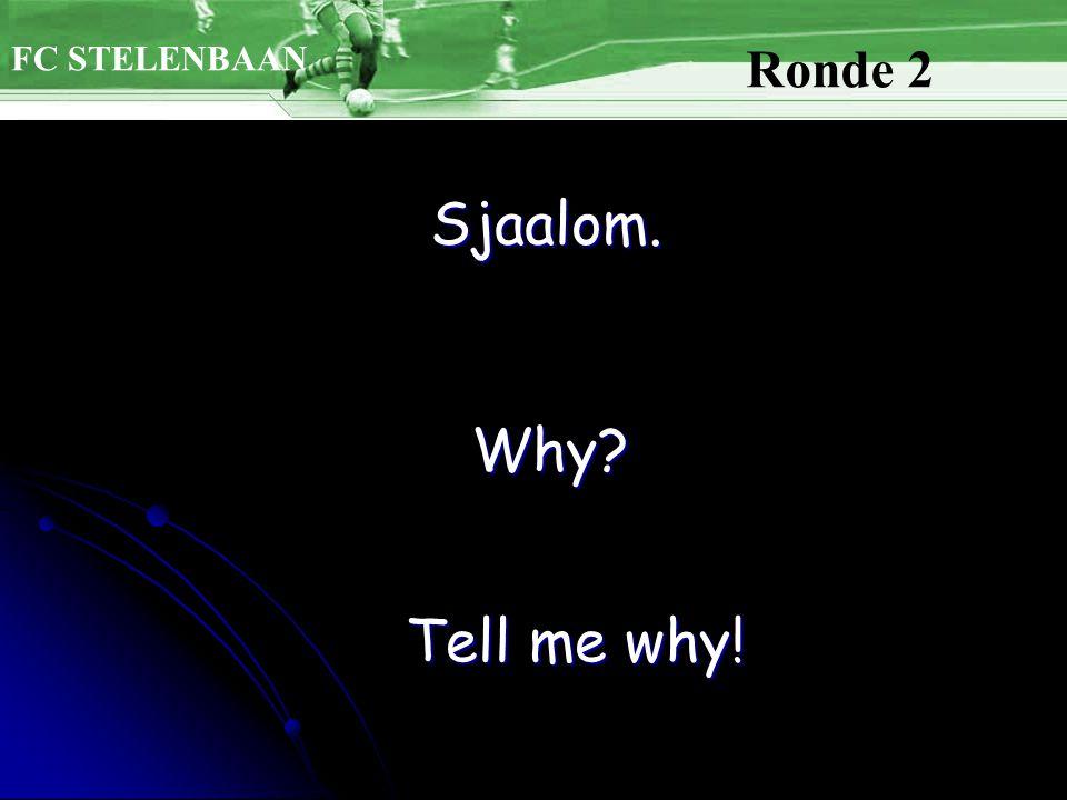 FC STELENBAAN Ronde 2 Sjaalom. Why Tell me why!