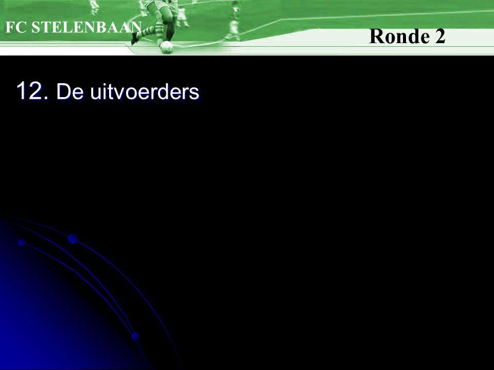 12. De uitvoerders FC STELENBAAN Ronde 2