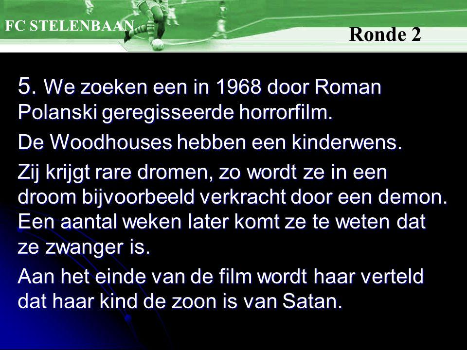 5. We zoeken een in 1968 door Roman Polanski geregisseerde horrorfilm.
