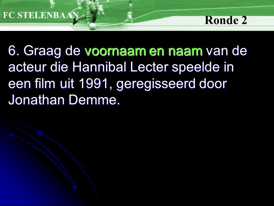 6. Graag de voornaam en naam van de acteur die Hannibal Lecter speelde in een film uit 1991, geregisseerd door Jonathan Demme. FC STELENBAAN Ronde 2