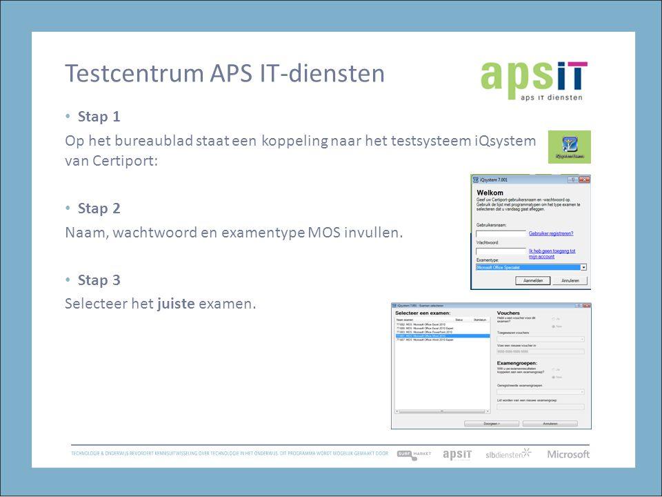 Testcentrum APS IT-diensten Stap 1 Op het bureaublad staat een koppeling naar het testsysteem iQsystem van Certiport: Stap 2 Naam, wachtwoord en examentype MOS invullen.