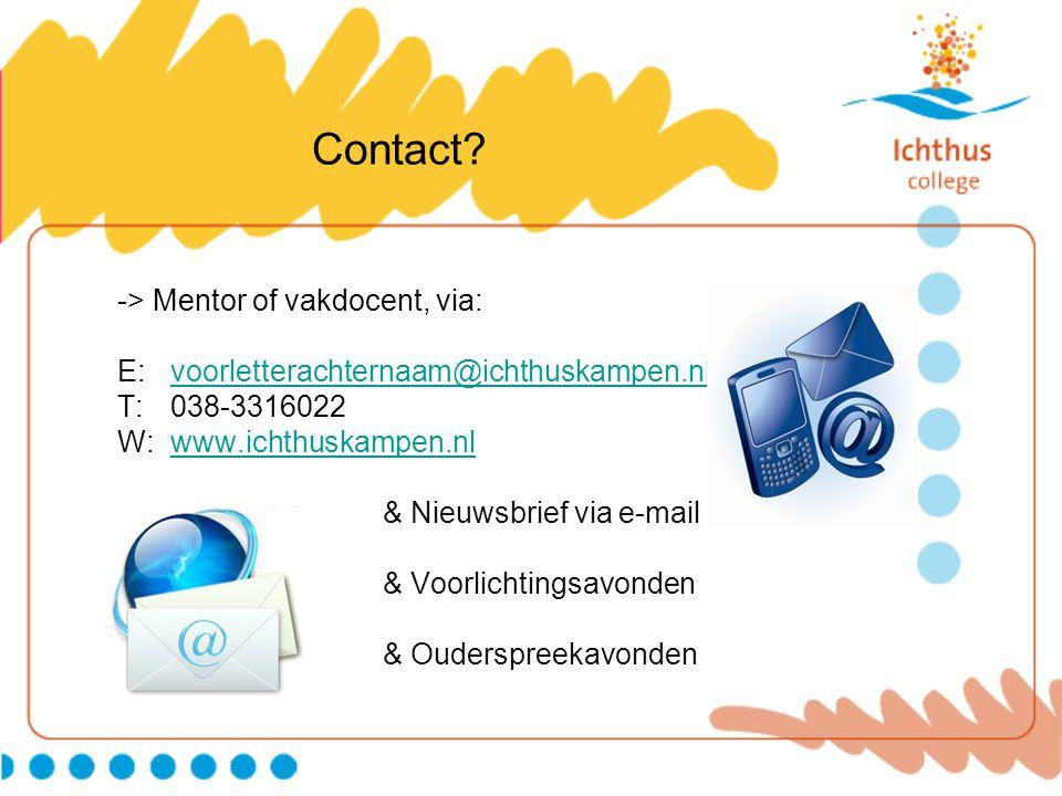 Contact? -> Mentor of vakdocent, via: E: voorletterachternaam@ichthuskampen.nlvoorletterachternaam@ichthuskampen.nl T: 038-3316022 W: www.ichthuskampe