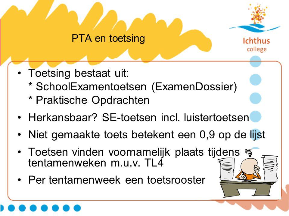 PTA en toetsing Toetsing bestaat uit: * SchoolExamentoetsen (ExamenDossier) * Praktische Opdrachten Herkansbaar.