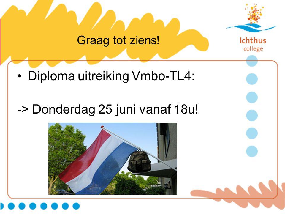 Graag tot ziens! Diploma uitreiking Vmbo-TL4: -> Donderdag 25 juni vanaf 18u!