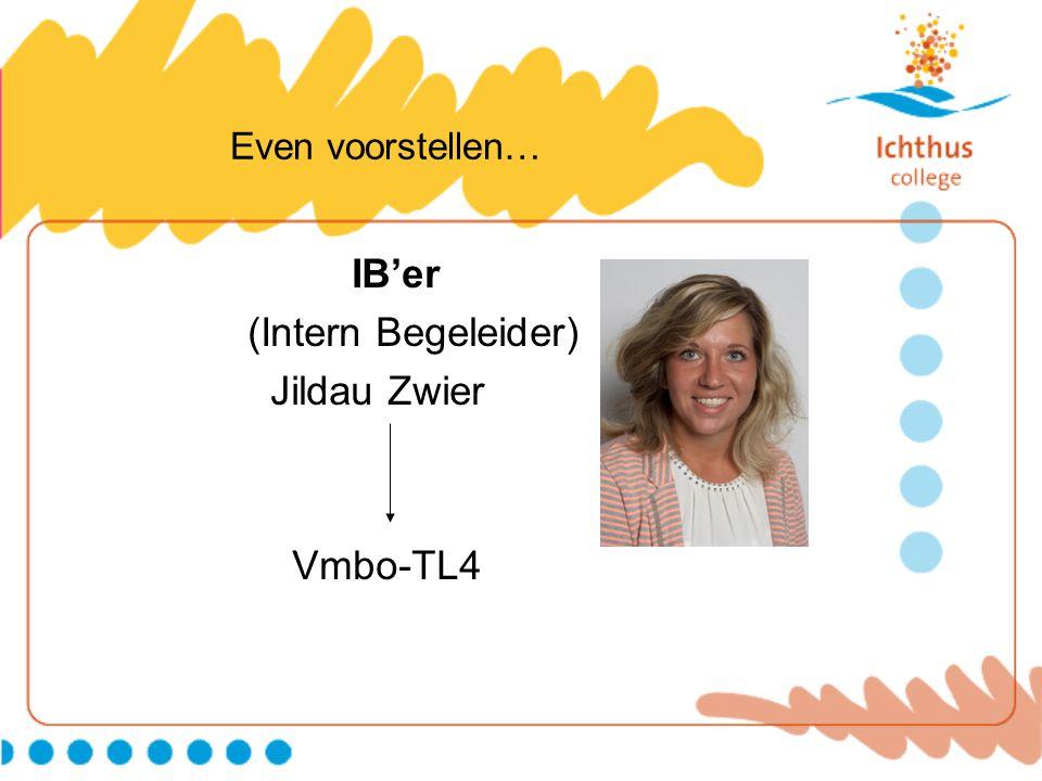 Even voorstellen… IB'er (Intern Begeleider) Jildau Zwier Vmbo-TL4
