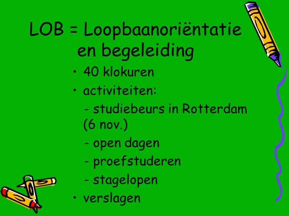 LOB = Loopbaanoriëntatie en begeleiding 40 klokuren activiteiten: - studiebeurs in Rotterdam (6 nov.) - open dagen - proefstuderen - stagelopen verslagen