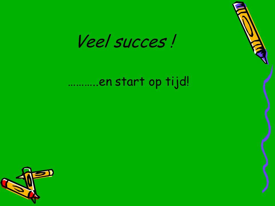 Veel succes ! ………..en start op tijd!