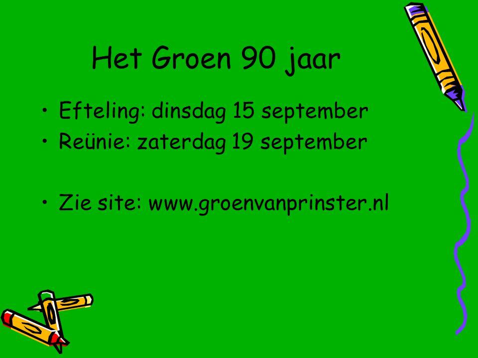 Het Groen 90 jaar Efteling: dinsdag 15 september Reünie: zaterdag 19 september Zie site: www.groenvanprinster.nl