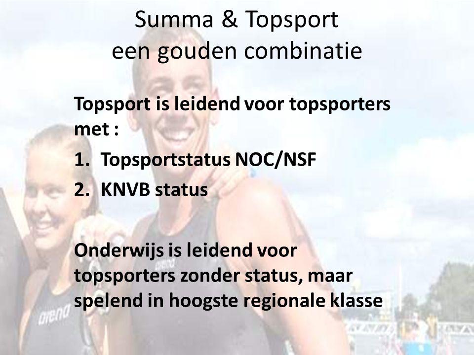 Summa & Topsport een gouden combinatie Topsport is leidend voor topsporters met : 1.Topsportstatus NOC/NSF 2.KNVB status Onderwijs is leidend voor top