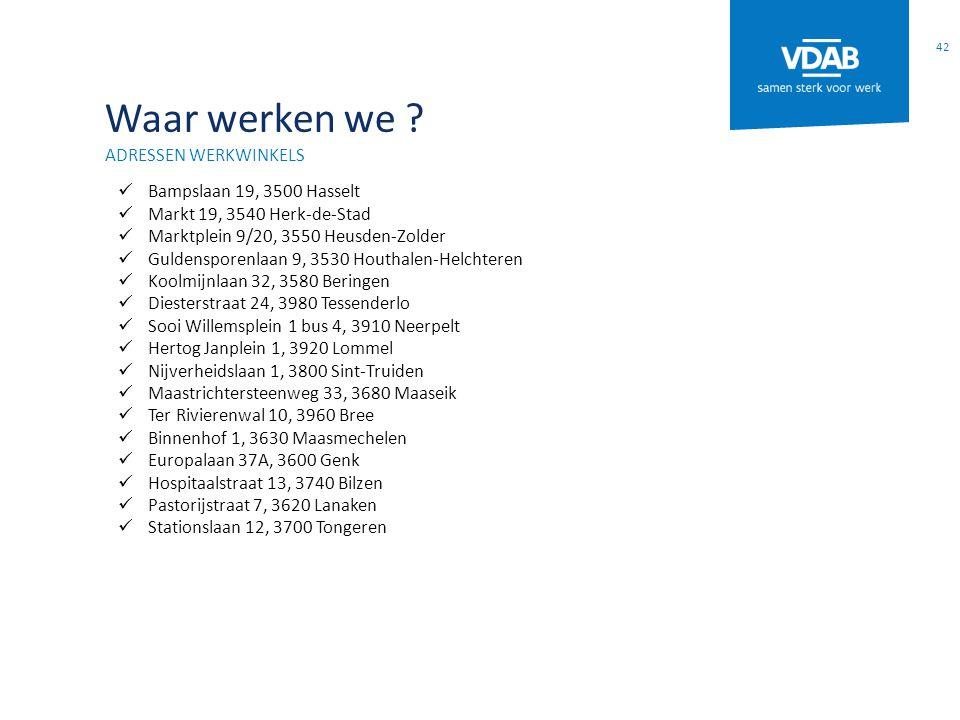 Waar werken we ? ADRESSEN WERKWINKELS Bampslaan 19, 3500 Hasselt Markt 19, 3540 Herk-de-Stad Marktplein 9/20, 3550 Heusden-Zolder Guldensporenlaan 9,