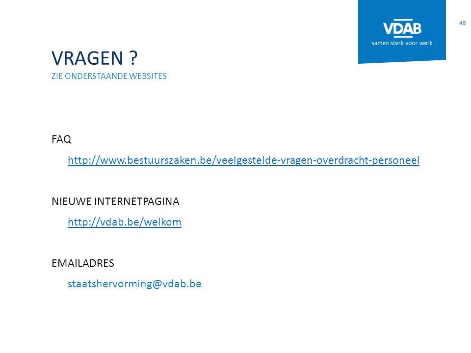 VRAGEN ? ZIE ONDERSTAANDE WEBSITES FAQ http://www.bestuurszaken.be/veelgestelde-vragen-overdracht-personeel NIEUWE INTERNETPAGINA http://vdab.be/welko