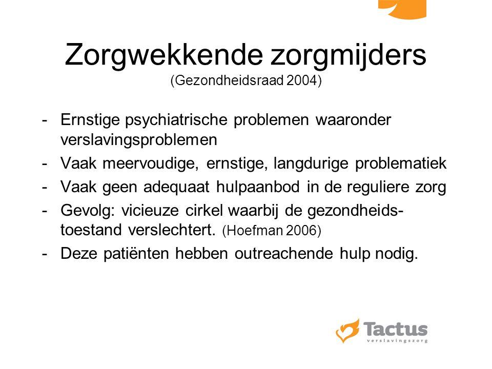 Zorgwekkende zorgmijders (Gezondheidsraad 2004) -Ernstige psychiatrische problemen waaronder verslavingsproblemen -Vaak meervoudige, ernstige, langdur