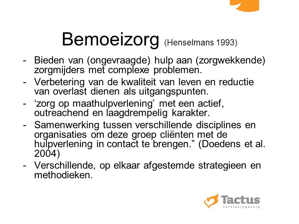 Bemoeizorg (Henselmans 1993) -Bieden van (ongevraagde) hulp aan (zorgwekkende) zorgmijders met complexe problemen. -Verbetering van de kwaliteit van l