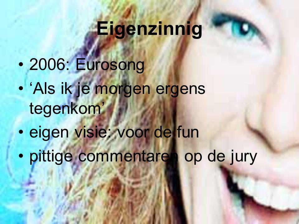 Eigenzinnig 2006: Eurosong 'Als ik je morgen ergens tegenkom' eigen visie: voor de fun pittige commentaren op de jury