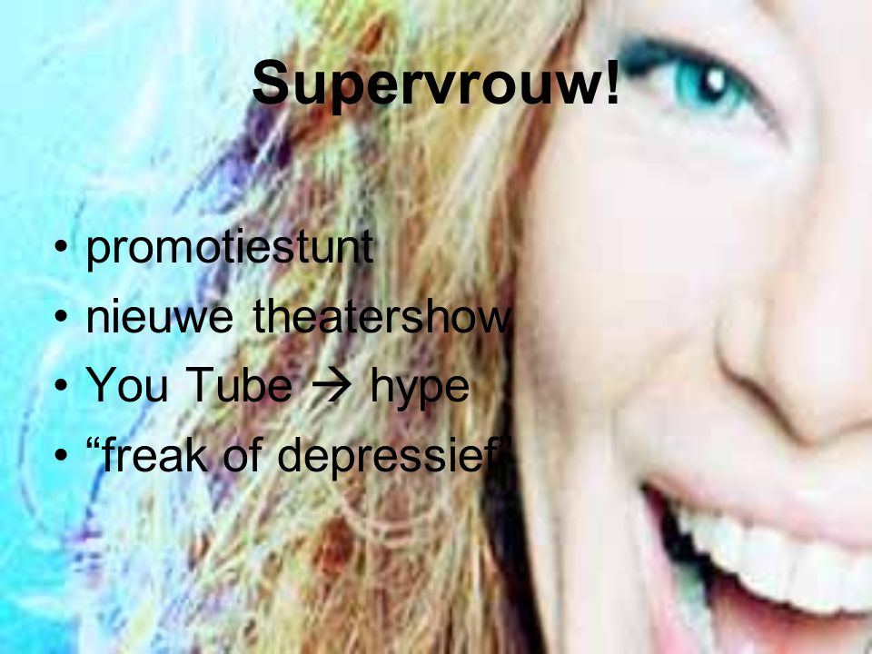Supervrouw! promotiestunt nieuwe theatershow You Tube  hype freak of depressief