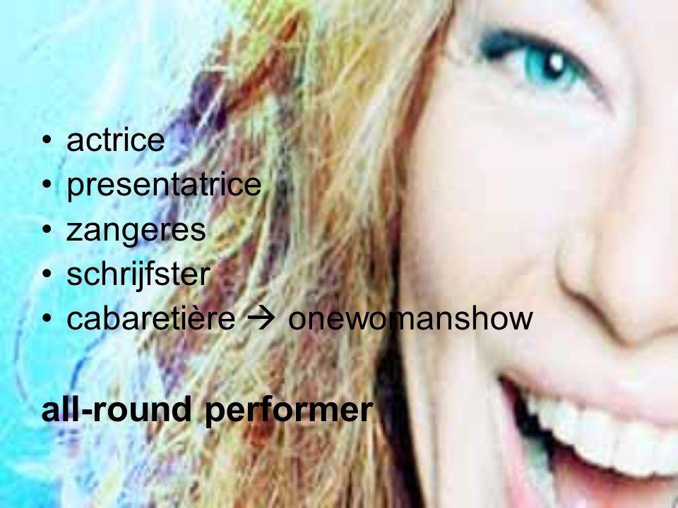 actrice presentatrice zangeres schrijfster cabaretière  onewomanshow all-round performer