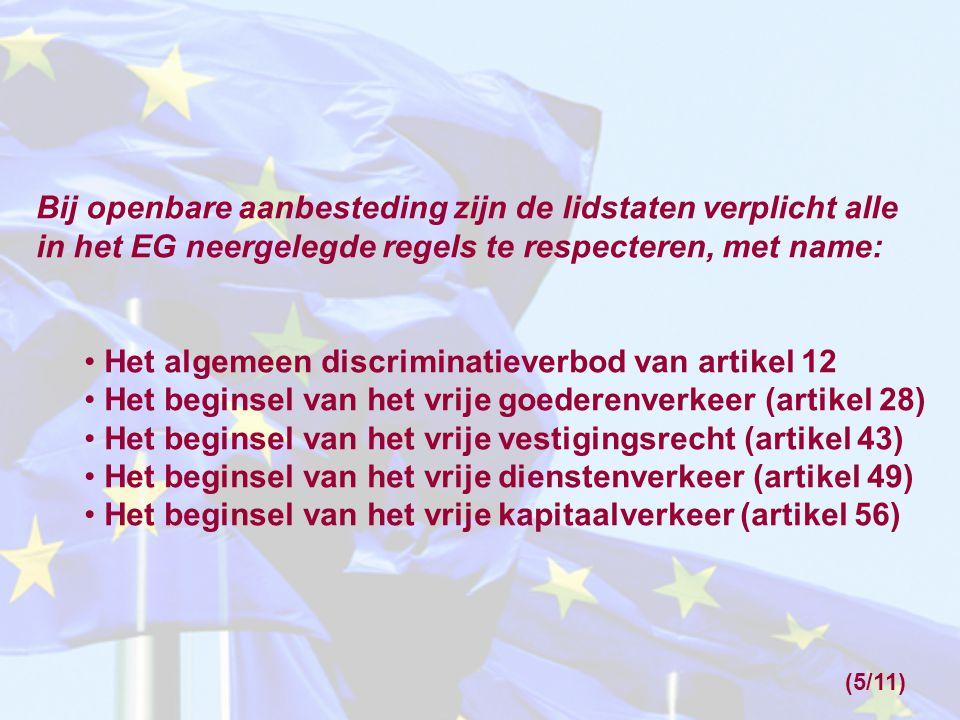 Bij openbare aanbesteding zijn de lidstaten verplicht alle in het EG neergelegde regels te respecteren, met name: Het algemeen discriminatieverbod van artikel 12 Het beginsel van het vrije goederenverkeer (artikel 28) Het beginsel van het vrije vestigingsrecht (artikel 43) Het beginsel van het vrije dienstenverkeer (artikel 49) Het beginsel van het vrije kapitaalverkeer (artikel 56) (5/11)