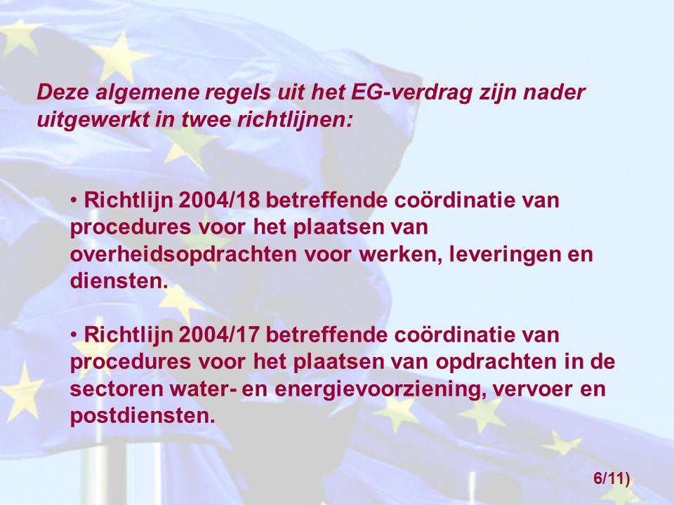 Deze algemene regels uit het EG-verdrag zijn nader uitgewerkt in twee richtlijnen: Richtlijn 2004/18 betreffende coördinatie van procedures voor het p