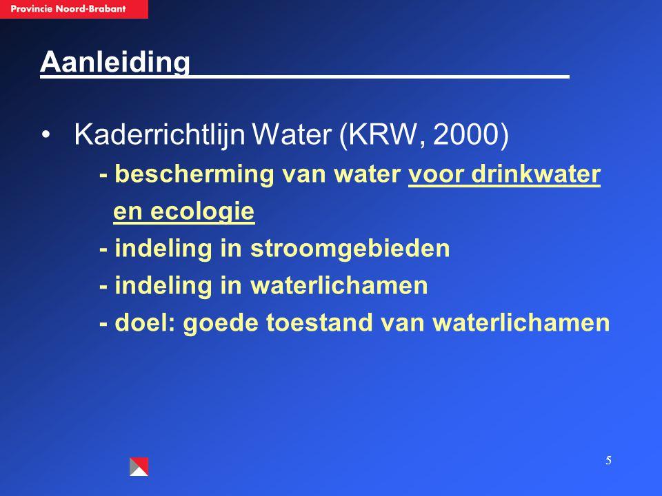 5 Aanleiding Kaderrichtlijn Water (KRW, 2000) - bescherming van water voor drinkwater en ecologie - indeling in stroomgebieden - indeling in waterlichamen - doel: goede toestand van waterlichamen