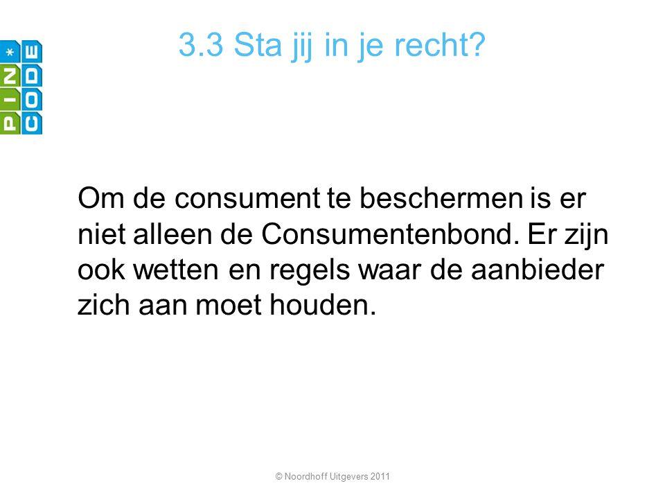 3.3 Sta jij in je recht? Om de consument te beschermen is er niet alleen de Consumentenbond. Er zijn ook wetten en regels waar de aanbieder zich aan m