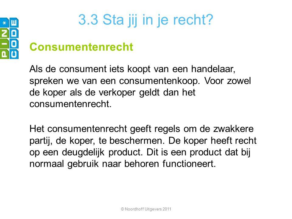 3.3 Sta jij in je recht? Consumentenrecht Als de consument iets koopt van een handelaar, spreken we van een consumentenkoop. Voor zowel de koper als d