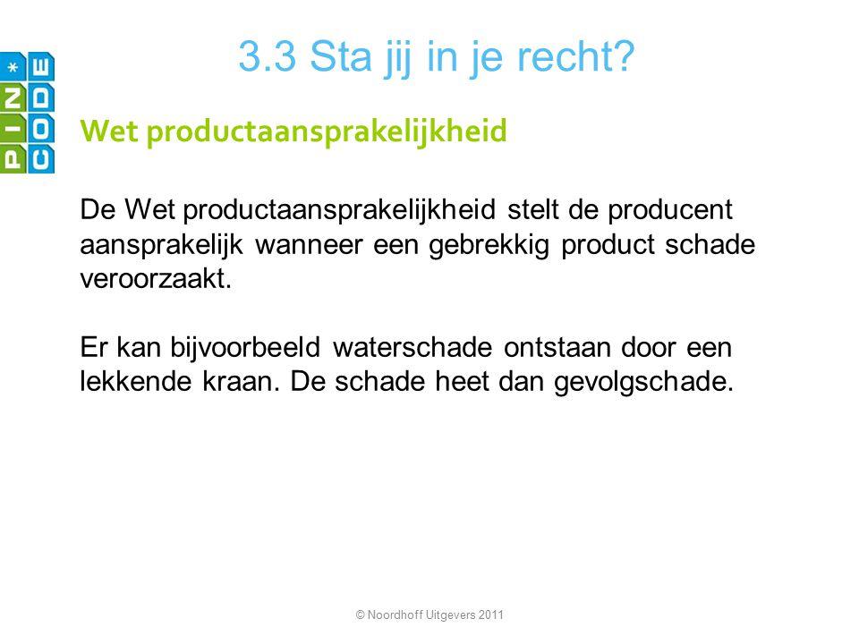 3.3 Sta jij in je recht? Wet productaansprakelijkheid De Wet productaansprakelijkheid stelt de producent aansprakelijk wanneer een gebrekkig product s