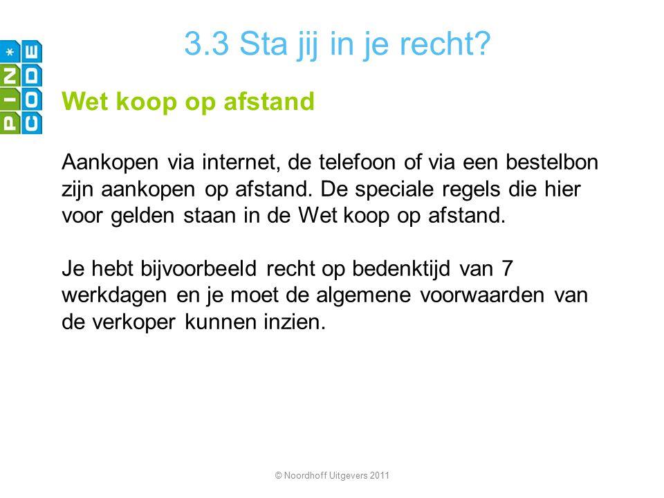3.3 Sta jij in je recht? Wet koop op afstand Aankopen via internet, de telefoon of via een bestelbon zijn aankopen op afstand. De speciale regels die