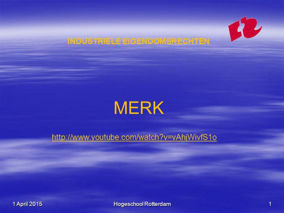 1 April 20151 April 20151 April 2015Hogeschool Rotterdam1 INDUSTRIËLE EIGENDOMSRECHTEN MERK http://www.youtube.com/watch?v=vAhjWivfS1o