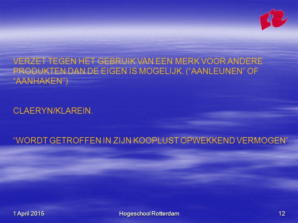 1 April 20151 April 20151 April 2015Hogeschool Rotterdam12 VERZET TEGEN HET GEBRUIK VAN EEN MERK VOOR ANDERE PRODUKTEN DAN DE EIGEN IS MOGELIJK.