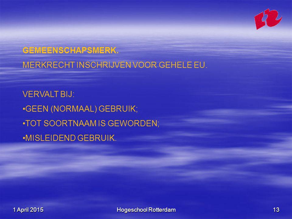 1 April 20151 April 20151 April 2015Hogeschool Rotterdam13 GEMEENSCHAPSMERK. MERKRECHT INSCHRIJVEN VOOR GEHELE EU. VERVALT BIJ: GEEN (NORMAAL) GEBRUIK