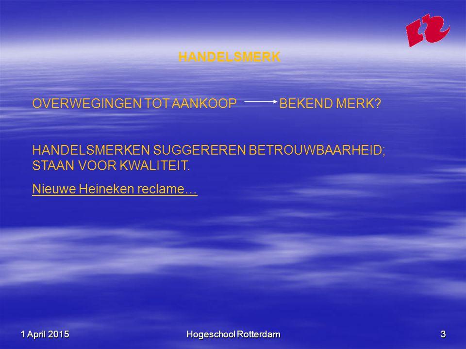 1 April 20151 April 20151 April 2015Hogeschool Rotterdam3 HANDELSMERK OVERWEGINGEN TOT AANKOOP BEKEND MERK? HANDELSMERKEN SUGGEREREN BETROUWBAARHEID;