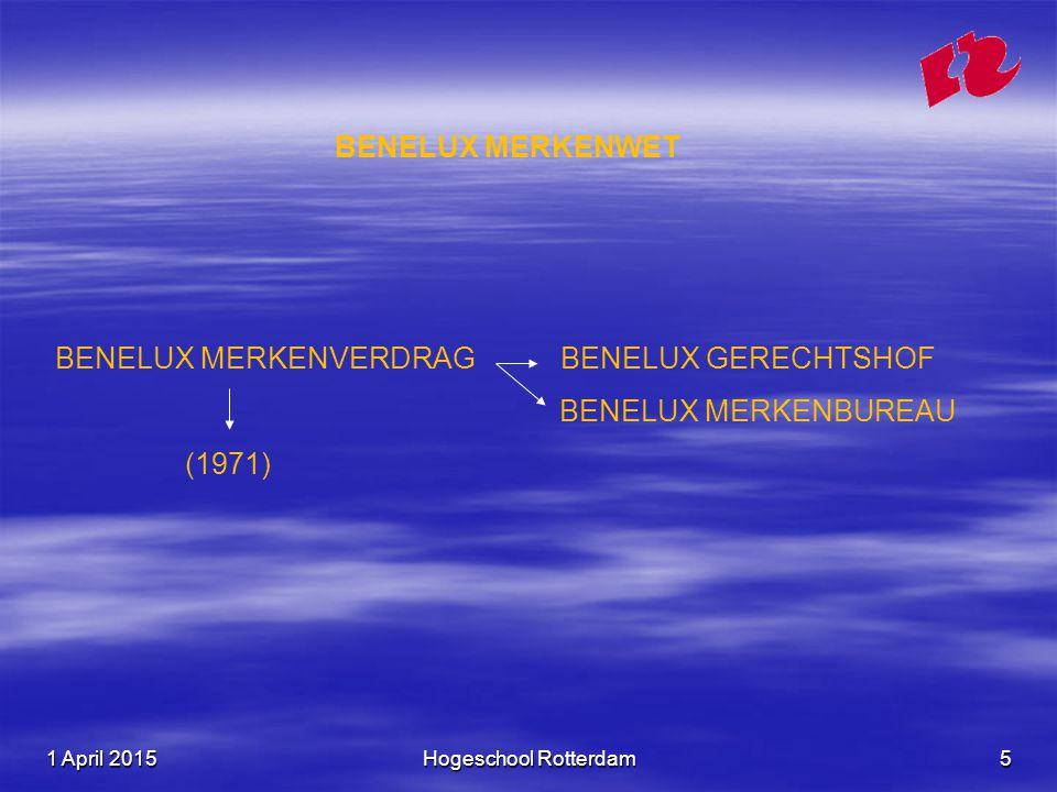 1 April 20151 April 20151 April 2015Hogeschool Rotterdam5 BENELUX MERKENWET BENELUX MERKENVERDRAG BENELUX GERECHTSHOF BENELUX MERKENBUREAU (1971)