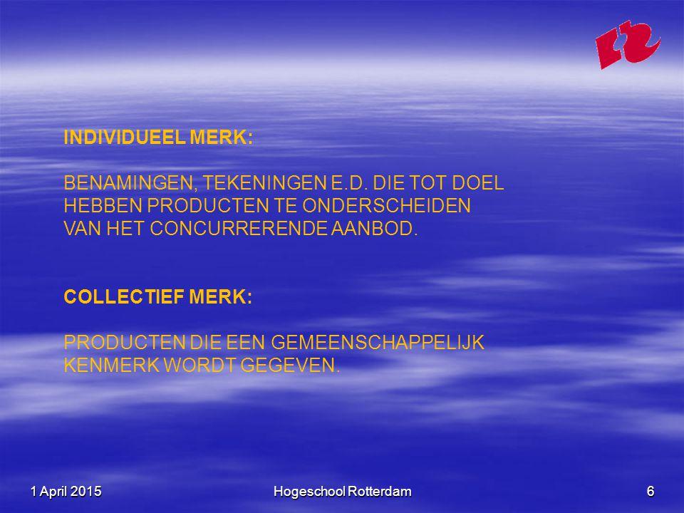1 April 20151 April 20151 April 2015Hogeschool Rotterdam6 INDIVIDUEEL MERK: BENAMINGEN, TEKENINGEN E.D. DIE TOT DOEL HEBBEN PRODUCTEN TE ONDERSCHEIDEN