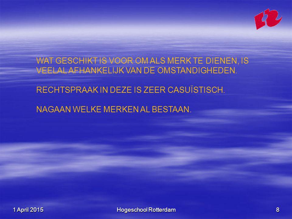 1 April 20151 April 20151 April 2015Hogeschool Rotterdam8 WAT GESCHIKT IS VOOR OM ALS MERK TE DIENEN, IS VEELAL AFHANKELIJK VAN DE OMSTANDIGHEDEN.